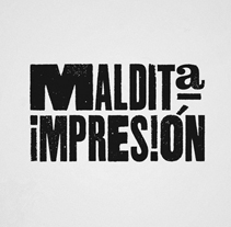 MALDITA IMPRESIÓN. A Design project by Lore Vigil-Escalera aka (LOV-E) - Oct 15 2012 12:53 PM