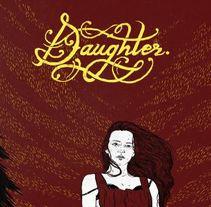 Daughter. Un proyecto de Diseño, Ilustración y Tipografía de Lola Beltrán - 15-02-2014