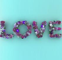 Love Flowers Typo. Un proyecto de 3D, Publicidad y Tipografía de Juan José González  - Lunes, 18 de mayo de 2015 00:00:00 +0200