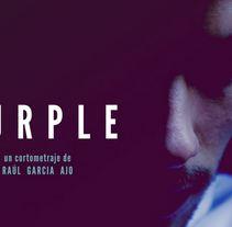 Purple (Trabajo de Fin de Carrera). A Film project by Raúl Ajo         - 21.07.2014