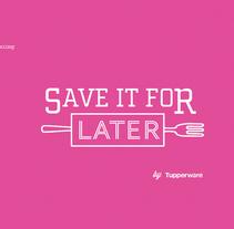 Save it for Later - Tupperware. Un proyecto de Diseño, Publicidad e Informática de Adriana Castillo García         - 22.01.2015